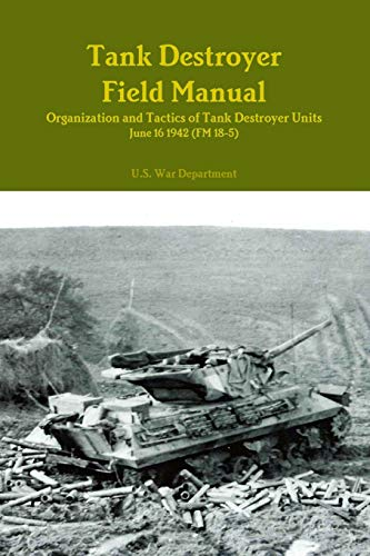 Tank Destroyer Field Manual: Organization and Tactics of Tank Destroyer Units, June 16 1942 (FM 18-5)
