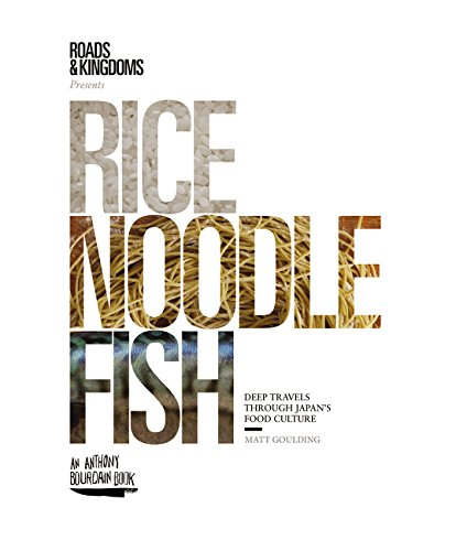 Rice, Noodle, Fish: Deep Travels Through Japan's Food Culture