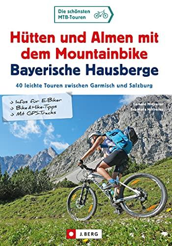 Hütten und Almen mit dem Mountainbike Bayerische Hausberge: 40 leichte Touren zwischen Garmisch und Salzburg