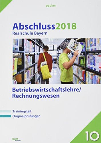 Abschluss 2018 - Realschule Bayern Betriebswirtschaftslehre/Rechnungswesen: Originalprüfungen mit Trainingsteil (pauker.)