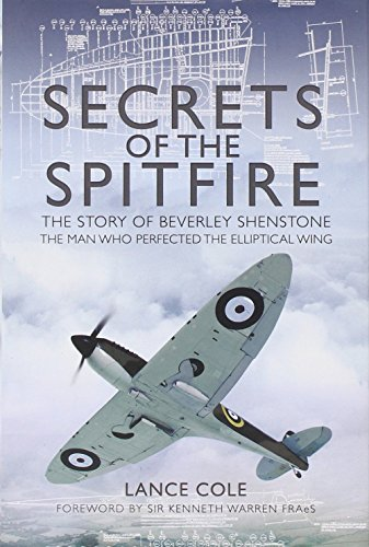 Secrets of the Spitfire: The Story of Beverley Shenstone, the Man Who Perfected the Elliptical Wing by Lance Cole (17-May-2012) Hardcover