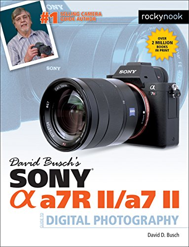 David Busch's Sony Alpha a7R II/a7 II Guide to Digital Photography (The David Busch Camera Guide Series) (English Edition)