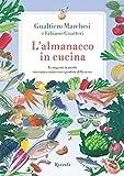 L'almanacco in cucina: Le stagioni in tavola raccontate attraverso i prodotti della terra