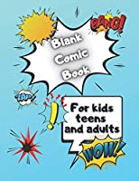 Blank Comic Book: For Kids, Teens and Adults. You Can Use Your Imagination and Create Your own Adventure.
