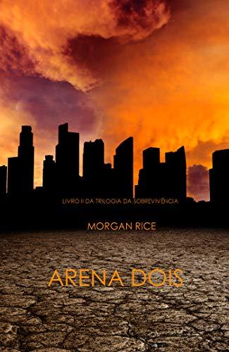 Arena Dois (Livro 2 Da Trilogia Da Sobrevivência) (Portuguese Edition)