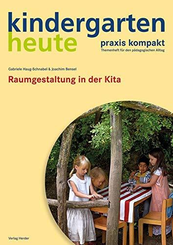 Raumgestaltung in der Kita: kindergarten heute praxis kompakt