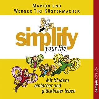 Simplify Your Life - Mit Kindern einfacher und glücklicher leben                   Autor:                                                                                                                                 Marion Küstenmacher,                                                                                        Werner Tiki Küstenmacher                               Sprecher:                                                                                                                                 Nick Benjamin                      Spieldauer: 1 Std. und 4 Min.     9 Bewertungen     Gesamt 4,1