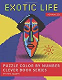 PUZZLE COLOR BY NUMBER CLEVER BOOK SERIES. EXOTIC LIFE. ADVANCED. 5*5 mm.squares: NEW FORMAT OF COLOR BY NUMBER BOOKS: Shake your brain and have fun! ... : Secouez votre cerveau et amusez-vous!