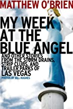 My Week at the Blue Angel: And Other Stories from the Storm Drains, Strip Clubs, and Trailer Parks of Las Vegas (English Edition)