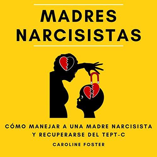 Madres Narcisistas: Cómo manejar a una madre narcisista y recuperarse del TEPT-C [Narcissistic Mothers: How to Handle a Narcissistic Parent and Recover from CPTSD] Titelbild