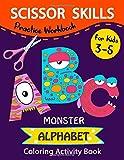 Scissor Skills Alphabet. Practice Workbook for Kids ages 3-5: Monster Colouring Book & Scissor Activity Book. Cutting Activity Book for Kids at School, Home and Class