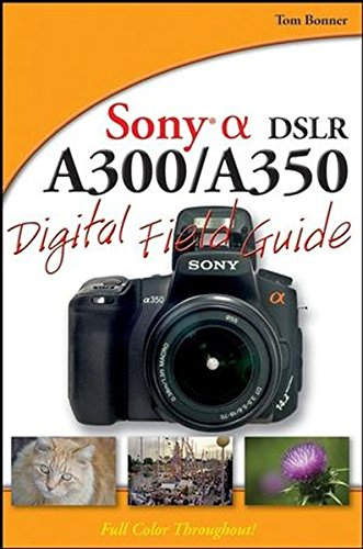 Sony Alpha DSLR–A300 / A350 Digital Field Guide