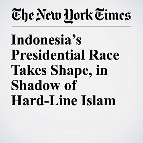 Indonesia's Presidential Race Takes Shape, in Shadow of Hard-Line Islam copertina