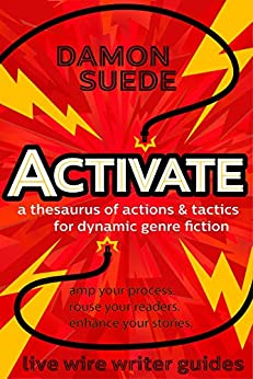 Activate: a thesaurus of actions & tactics for dynamic genre fiction (live wire writer guides) by [Damon Suede]