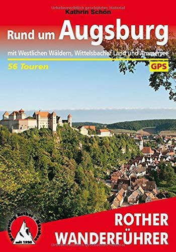 Rund um Augsburg: mit Westlichen Wäldern, Wittelsbacher Land und Ammersee. 56 Touren. Mit GPS-Daten (Rother Wanderführer)
