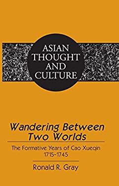 Wandering Between Two Worlds: The Formative Years of Cao Xueqin 1715–1745 (Asian Thought and Culture)