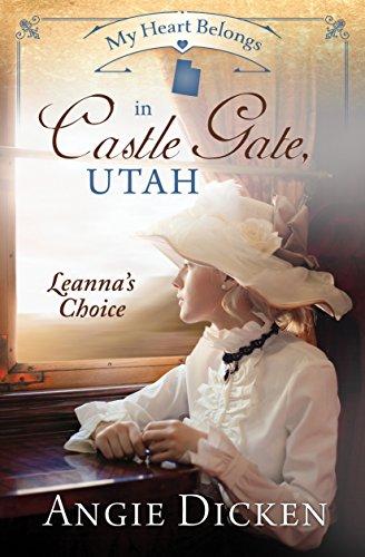My Heart Belongs in Castle Gate, Utah: Leanna's Choice (English Edition)
