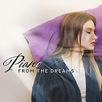 Piano from the Dreams: 2019 Sensual Piano Melodies for Perfect Night Dreaming, Sleep All Night Long, Rest & Relax, Calming Down