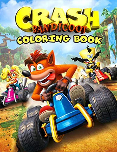 Crash Bandicoot Coloring Book: One Of The Greatest Way To Relax And Boost Creativity With Awesome Coloring Book