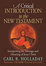 A Critical Introduction To The New Testament: Interpreting The Message And Meaning Of Jesus Christ