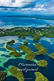 Micronesia travel journal: LINED, RULED 6x9 in notebook. Great holiday, vacation, adventure, travelogue, business travel, city break, excursion, ... pad, daily planner, bullet journal, notepad.
