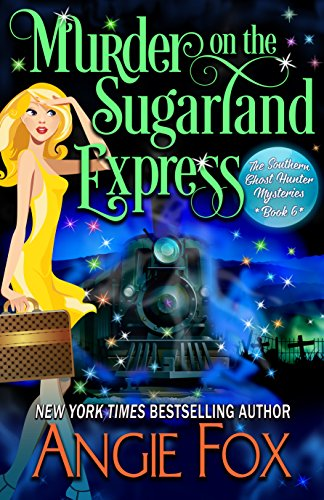 Murder on the Sugarland Express (Southern Ghost Hunter Mysteries Book 6) (English Edition)