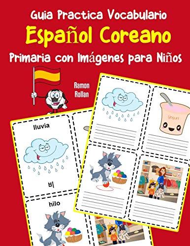 Guia Practica Vocabulario Español Coreano Primaria con Imágenes para Niños: Espanol Coreano vocabulario 200 palabras más usadas A1 A2 B1 B2 C1 C2: 14 (Vocabulario español para niños)