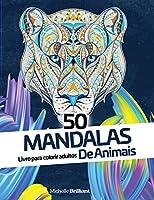 50 Mandalas de Animais: Livro de colorir anti-stress para adultos - 50 Animal Mandalas (Portuguese version)