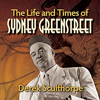 The Life and Times of Sydney Greenstreet audiobook cover art