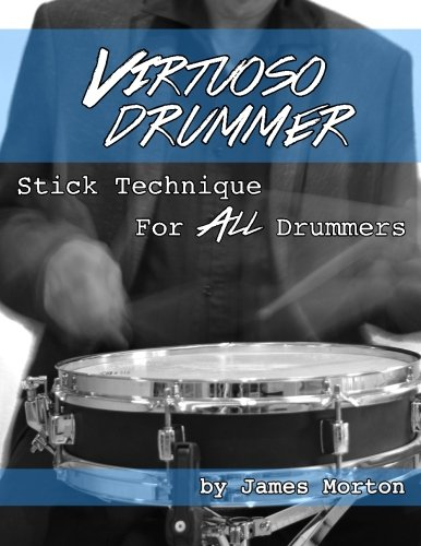 The Virtuoso Drummer: Stick Technique For All Drummers