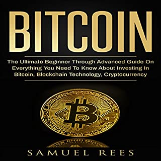 Bitcoin: The Ultimate Beginner Through Advanced Guide on Everything You Need to Know About Investing in Bitcoin, Blockchain, Cryptocurrencies, ... Future of Finance (CRYPTOCURRENCY) (Volume 2) cover art