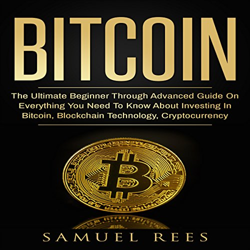 Bitcoin: The Ultimate Beginner Through Advanced Guide on Everything You Need to Know About Investing in Bitcoin, Blockchain, Cryptocurrencies, ... Future of Finance (CRYPTOCURRENCY) (Volume 2) audiobook cover art