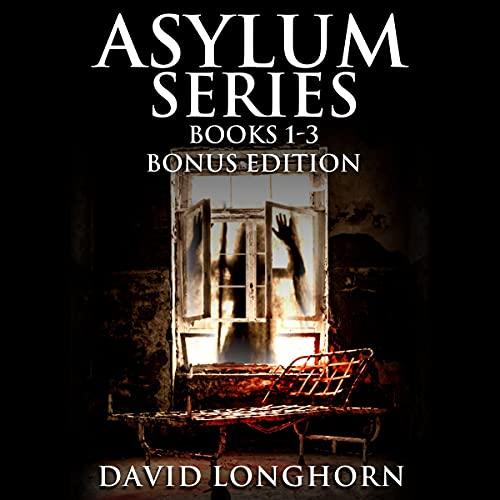 Asylum Series, Books 1 - 3 Bonus Edition Audiobook By David Longhorn cover art