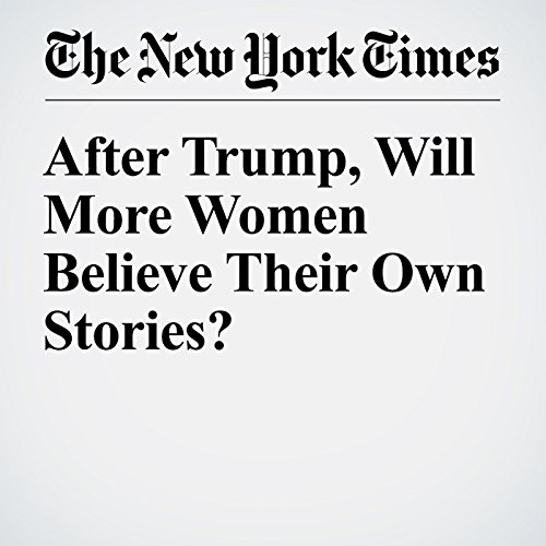 After Trump, Will More Women Believe Their Own Stories? audiobook cover art