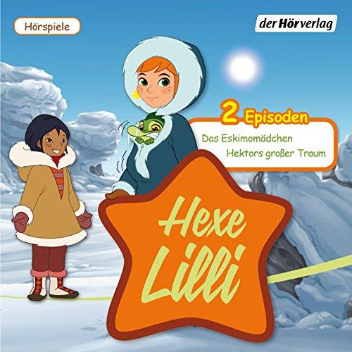 Das Eskimomädchen & Hektors großer Traum: Hexe Lilli