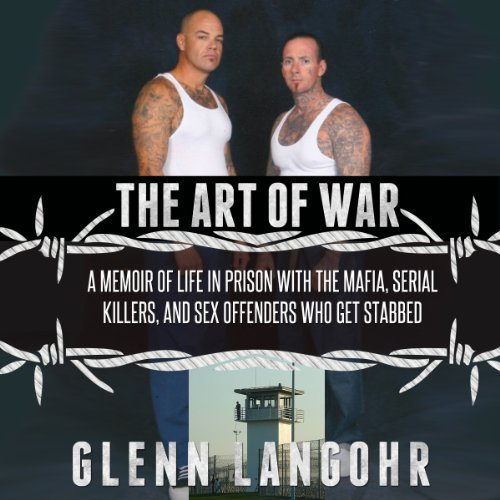 The Art of War: A Memoir of Life in Prison with Mafia, Serial Killers, and Sex Offenders Who Get Stabbed audiobook cover art