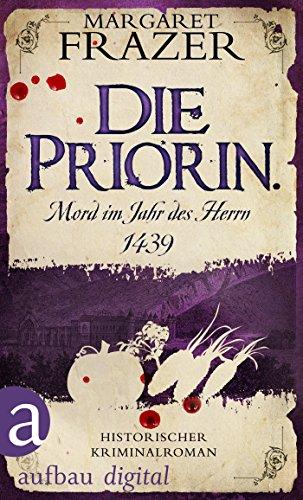 Die Priorin. Mord im Jahr des Herrn 1439: Historischer Kriminalroman (Schwester Frevisse ermittelt 7) (German Edition)