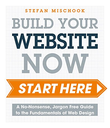 Web Design - Start Here: A No-Nonsense, Jargon Free Guide to the Fundamentals of Web Design
