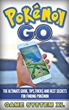 Pokémon Go: The ultimate guide, tips,tricks and best secrets for finding Pokémon (TOP 10 POKEMON GO TOOLS LIST FOR FREE Book 1)