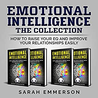 Emotional Intelligence: The Collection     How to Raise Your EQ and Improve Your Relationships Easily              By:                                                                                                                                 Sarah Emmerson                               Narrated by:                                                                                                                                 Sally Rouge,                                                                                        Kristen Hodges                      Length: 5 hrs and 30 mins     93 ratings     Overall 5.0