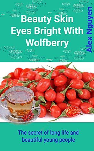 Beauty skin eyes bright with wolfberry: The secret of long life and beautiful young people (English Edition)