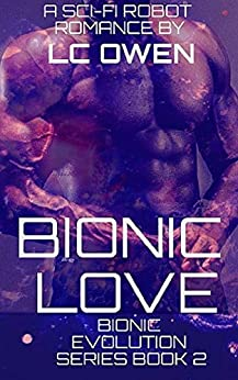 Bionic Love: A Sci-Fi Robot Romance: Book 2 (Bionic Evolution Series) by [LC Owen]