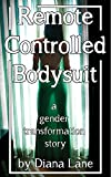 Remote Controlled Bodysuit: a gender transformation story