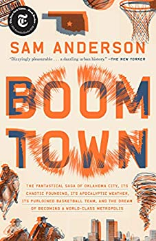 Boom Town  The Fantastical Saga of Oklahoma City Its Chaotic Founding.. Its Purloined Basketball Team and the Dream of Becoming a World-class Metropolis