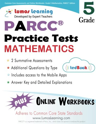 Common Core Assessments And Online Workbooks Grade 5 Mathematics Parcc Edition Common Core State Standards Aligned