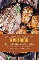 Libro de cocina a presión del congelador a la olla: La colección definitiva de deliciosas recetas para principiantes, para comidas fáciles y sabrosas