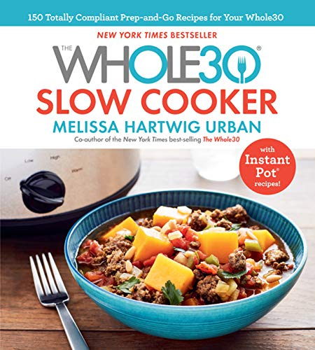 The Whole30 Slow Cooker: 150 Totally Compliant Prep-and-Go Recipes for Your Whole30 — with Instant Pot Recipes