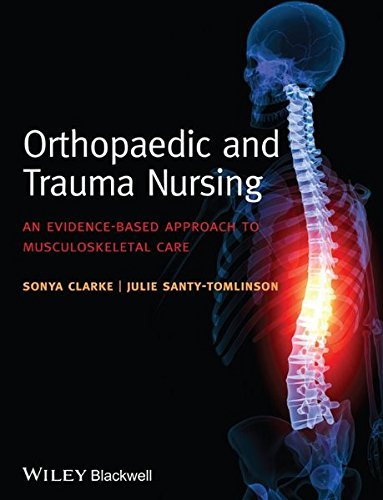 Orthopaedic and Trauma Nursing: An Evidence-based Approach to Musculoskeletal Care by Sonya...