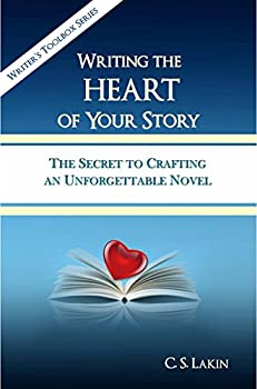 Writing the Heart of Your Story  The Secret to Crafting an Unforgettable Novel  The Writer s Toolbox Series