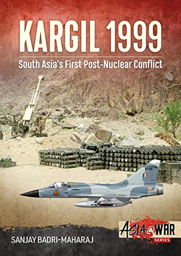 Kargil 1999: South Asia's First Post-Nuclear Conflict (Asia at War, Band 14)